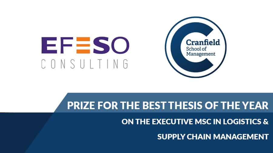 EFESO Consulting and Cranfield School of Management prize for the joint Best Thesis of the year on the Executive MSc in Logistics & Supply Chain Management