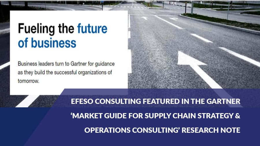 EFESO Consulting featured in the GARTNER 'Market Guide for Supply Chain Strategy & Operations Consulting' research note